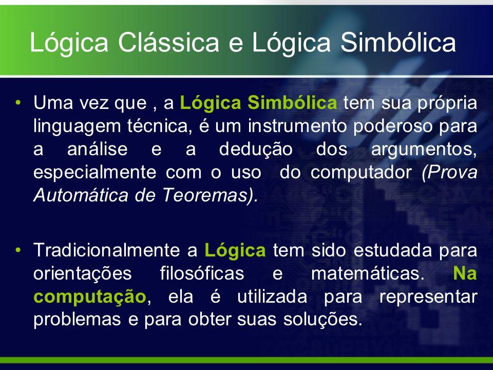 Uma vez que, a Lógica Simbólica tem sua própria linguagem técnica, é um instrumento poderoso para a análise e a dedução dos argumentos, especialmente