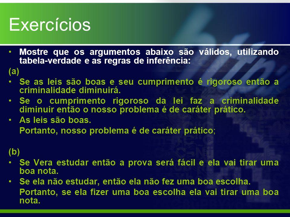 Exercícios Mostre que os argumentos abaixo são válidos, utilizando tabela-verdade e as regras de inferência: (a) Se as leis são boas e seu cumprimento