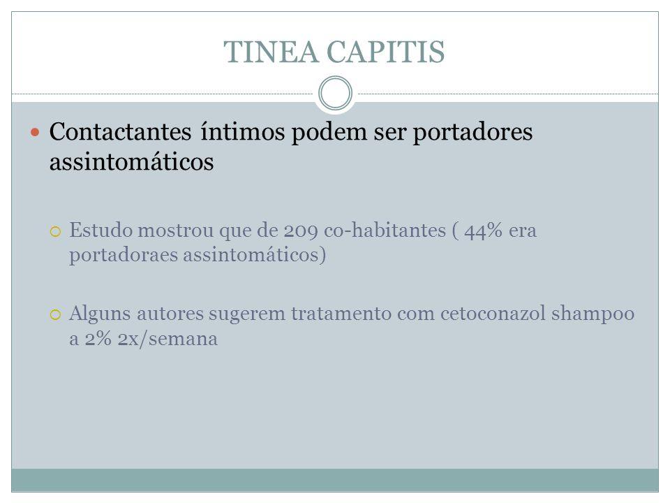 TINEA CAPITIS Contactantes íntimos podem ser portadores assintomáticos Estudo mostrou que de 209 co-habitantes ( 44% era portadoraes assintomáticos) A