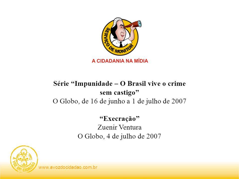 www.avozdocidadao.com.br No momento em que O Globo faz o mais exaustivo e revelador esforço de cobertura dos escândalos e crimes sem punição na história de nossa imprensa, analisemos a reação dos leitores: numa tiragem média diária de 400 mil exemplares, responderam com sugestões apenas 1.500, cuja seleção apresentamos na seção Memória da Impunidade de nosso portal http://www.avozdocidadao.com.br/images/cultura_da_impunidad e_sugestoes_02.ppt Há quem diga que são ainda poucos, há quem diga que são os melhores.