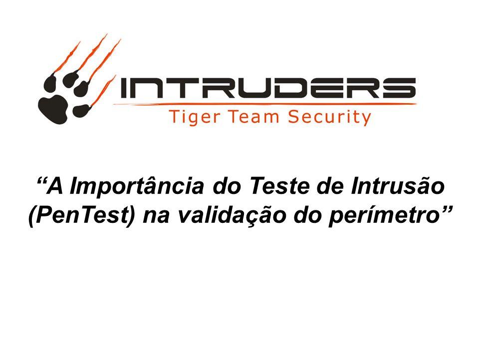 A Importância do Teste de Intrusão (PenTest) na validação do perímetro
