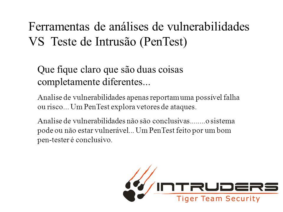 MAC DUPLO Ferramentas de análises de vulnerabilidades VS Teste de Intrusão (PenTest) Que fique claro que são duas coisas completamente diferentes... A
