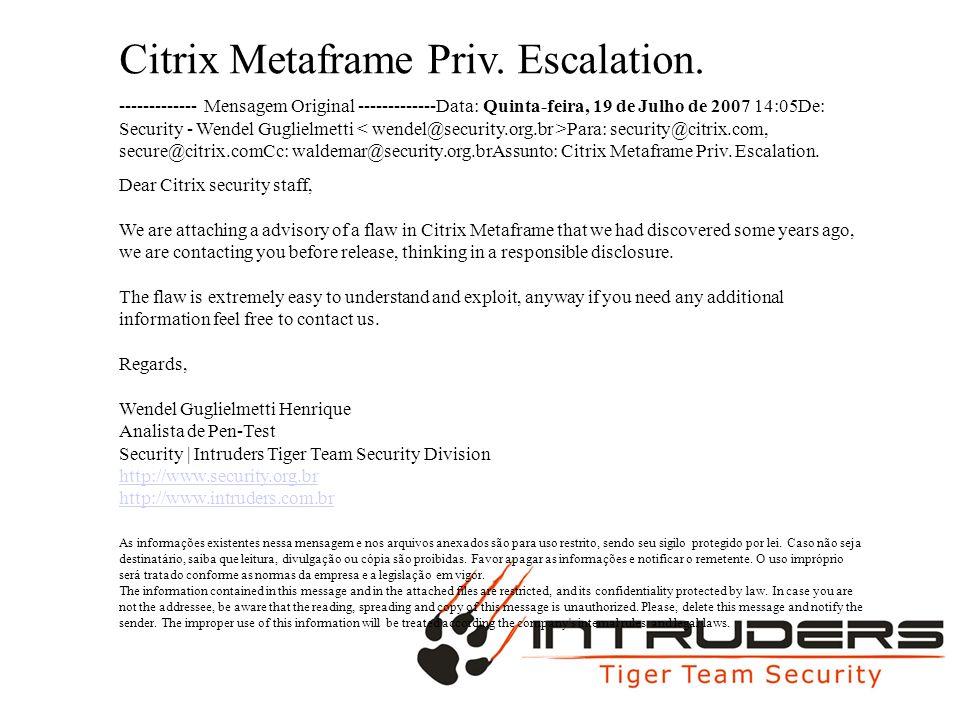 MAC MAX Citrix Metaframe Priv. Escalation. ------------- Mensagem Original -------------Data: Quinta-feira, 19 de Julho de 2007 14:05De: Security - We