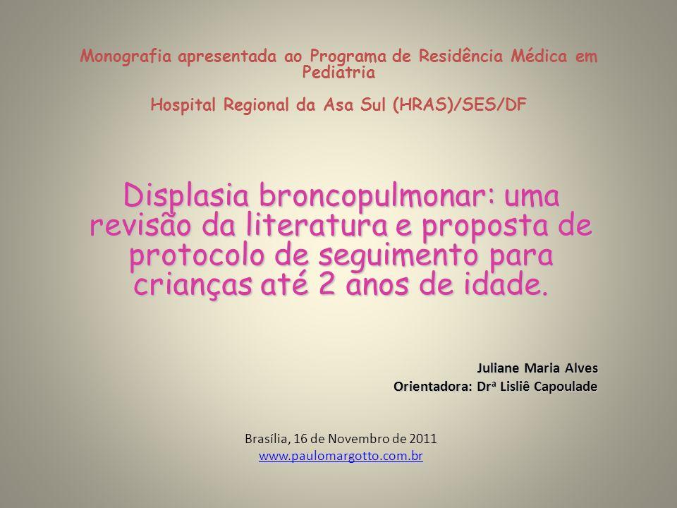 Monografia apresentada ao Programa de Residência Médica em Pediatria Hospital Regional da Asa Sul (HRAS)/SES/DF Displasia broncopulmonar: uma revisão