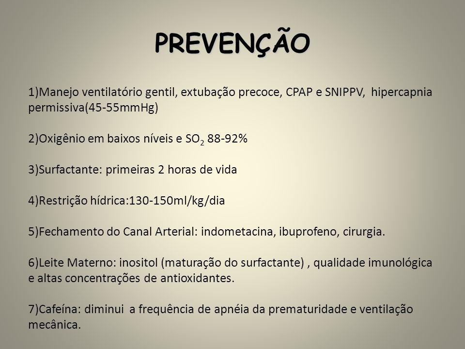 PREVENÇÃO 1)Manejo ventilatório gentil, extubação precoce, CPAP e SNIPPV, hipercapnia permissiva(45-55mmHg) 2)Oxigênio em baixos níveis e SO 2 88-92%
