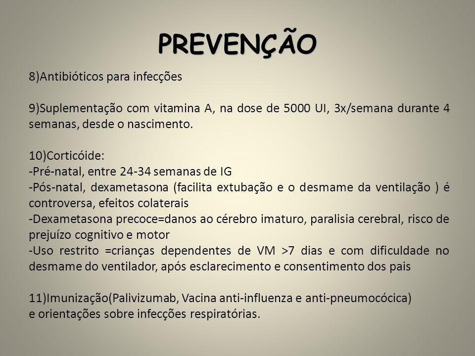 PREVENÇÃO 8)Antibióticos para infecções 9)Suplementação com vitamina A, na dose de 5000 UI, 3x/semana durante 4 semanas, desde o nascimento. 10)Cortic
