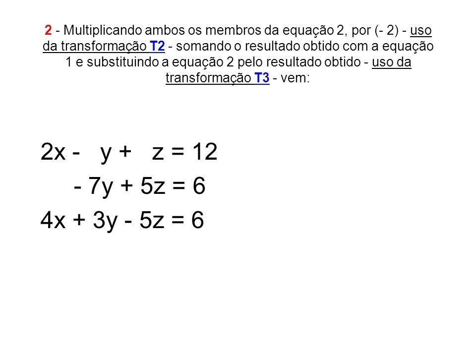 2 - Multiplicando ambos os membros da equação 2, por (- 2) - uso da transformação T2 - somando o resultado obtido com a equação 1 e substituindo a equ