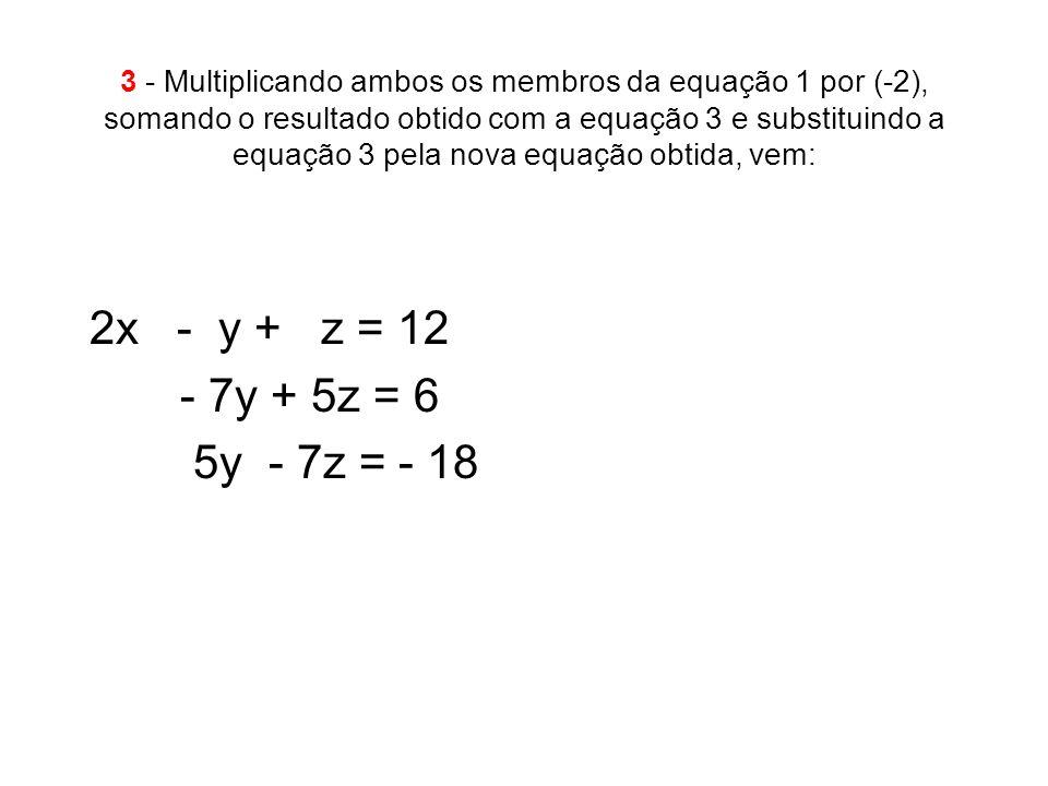 3 - Multiplicando ambos os membros da equação 1 por (-2), somando o resultado obtido com a equação 3 e substituindo a equação 3 pela nova equação obti