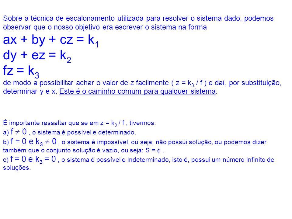 Sobre a técnica de escalonamento utilizada para resolver o sistema dado, podemos observar que o nosso objetivo era escrever o sistema na forma ax + by