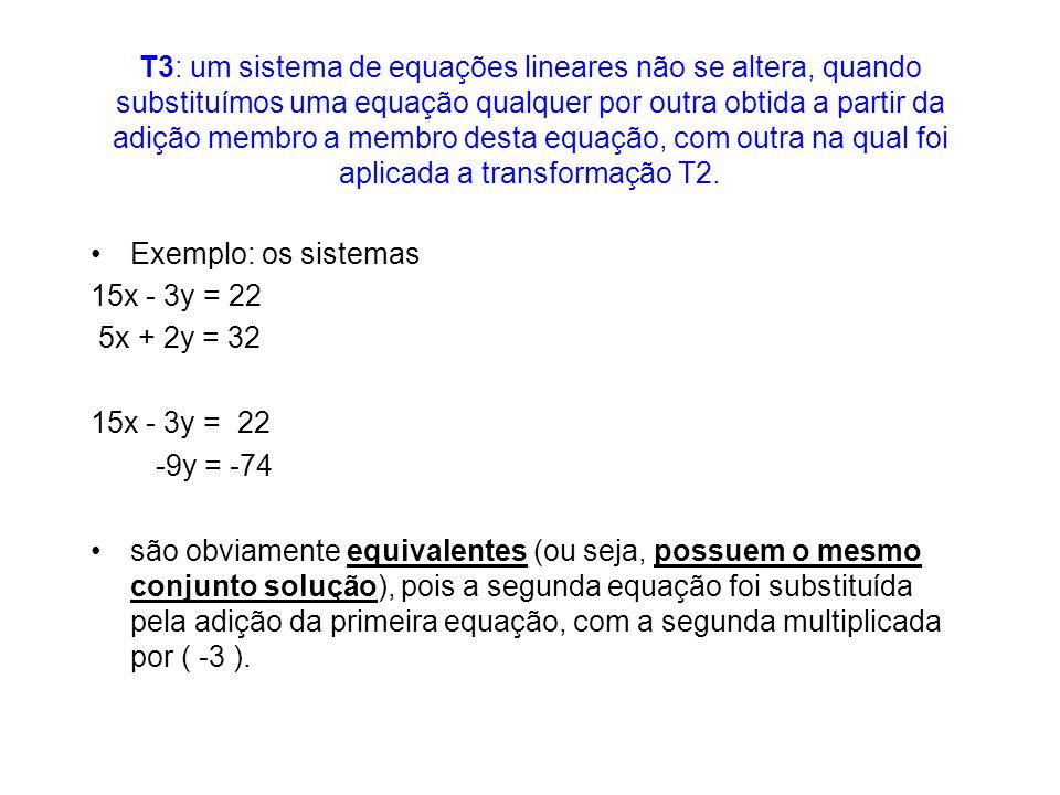 T3: um sistema de equações lineares não se altera, quando substituímos uma equação qualquer por outra obtida a partir da adição membro a desta equação
