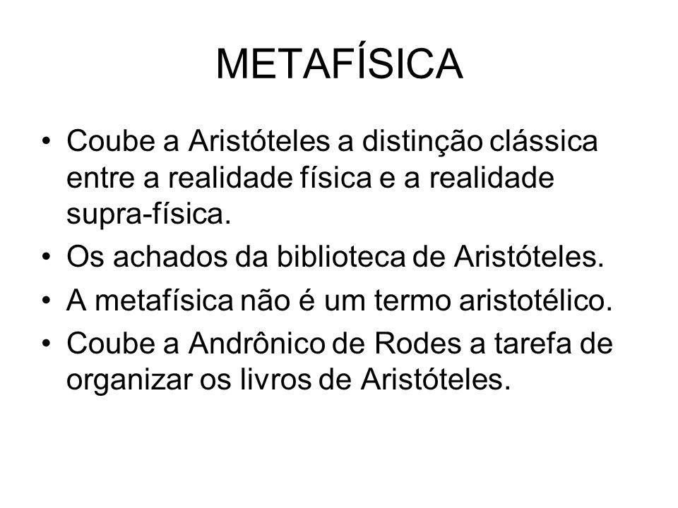 METAFÍSICA Coube a Aristóteles a distinção clássica entre a realidade física e a realidade supra-física. Os achados da biblioteca de Aristóteles. A me