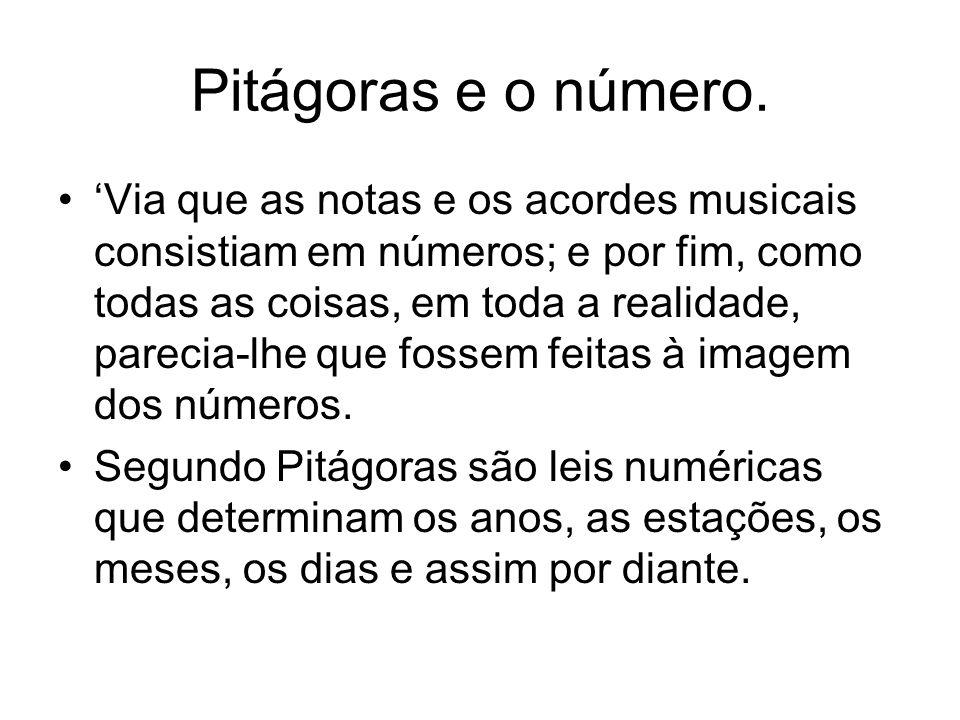 Pitágoras e o número. Via que as notas e os acordes musicais consistiam em números; e por fim, como todas as coisas, em toda a realidade, parecia-lhe