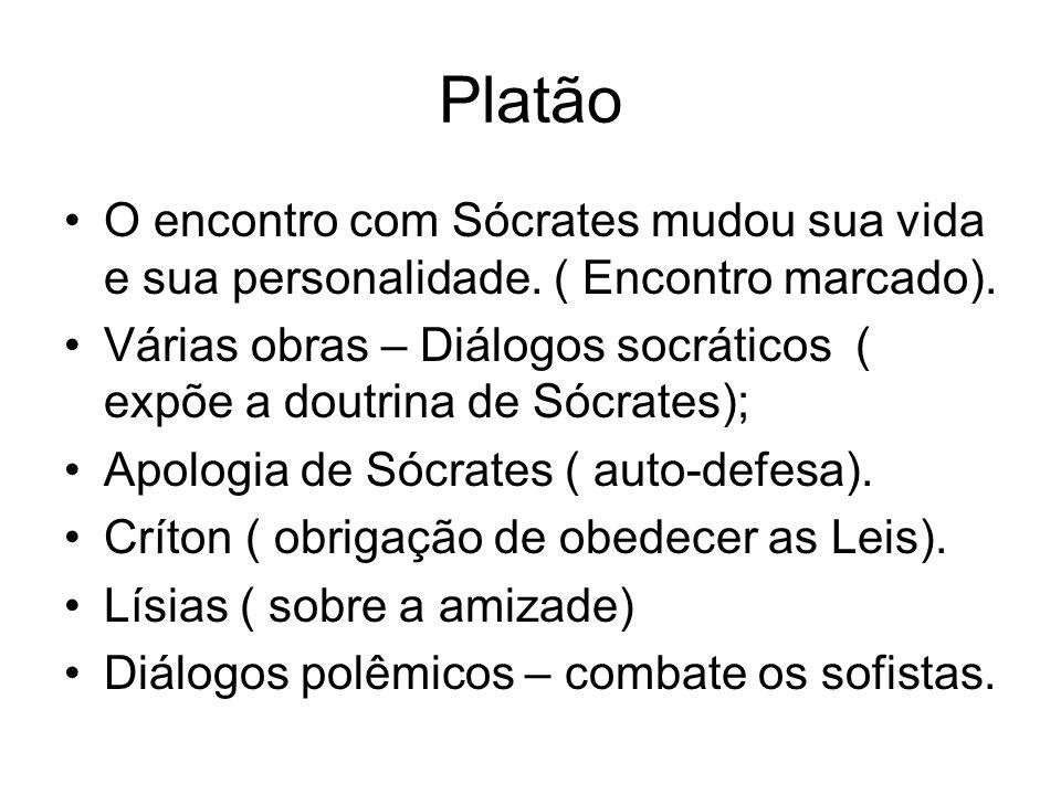 Platão O encontro com Sócrates mudou sua vida e sua personalidade. ( Encontro marcado). Várias obras – Diálogos socráticos ( expõe a doutrina de Sócra