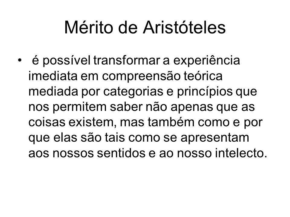 Mérito de Aristóteles é possível transformar a experiência imediata em compreensão teórica mediada por categorias e princípios que nos permitem saber