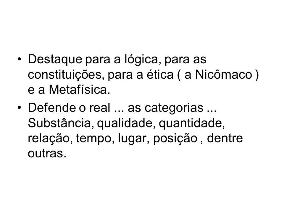 Destaque para a lógica, para as constituições, para a ética ( a Nicômaco ) e a Metafísica. Defende o real... as categorias... Substância, qualidade, q
