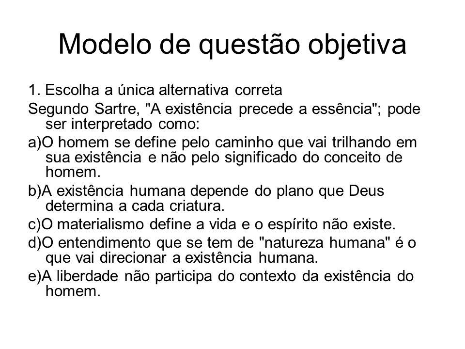 Modelo de questão objetiva 1. Escolha a única alternativa correta Segundo Sartre,