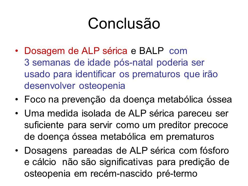 Conclusão Dosagem de ALP sérica e BALP com 3 semanas de idade pós-natal poderia ser usado para identificar os prematuros que irão desenvolver osteopen