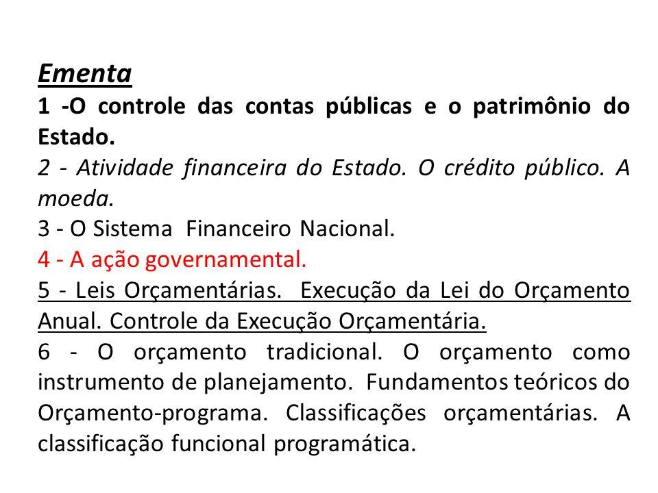 Ementa 1 -O controle das contas públicas e o patrimônio do Estado. 2 - Atividade financeira do Estado. O crédito público. A moeda. 3 - O Sistema Finan