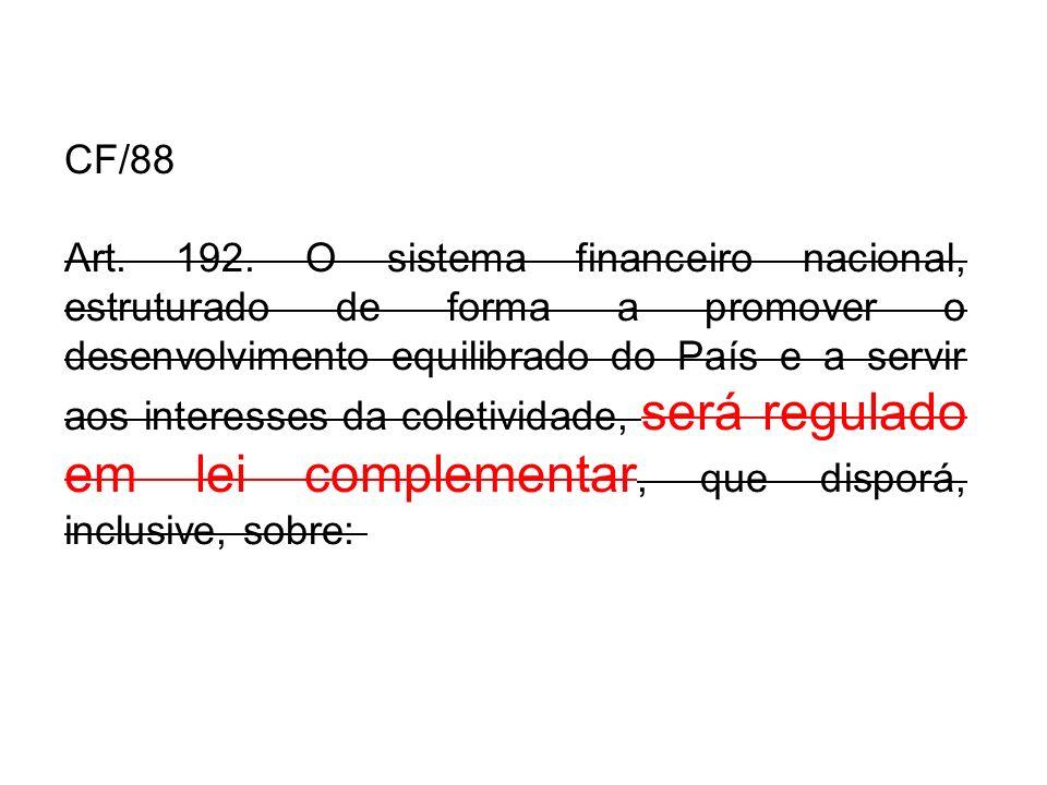 CF/88 Art. 192. O sistema financeiro nacional, estruturado de forma a promover o desenvolvimento equilibrado do País e a servir aos interesses da cole