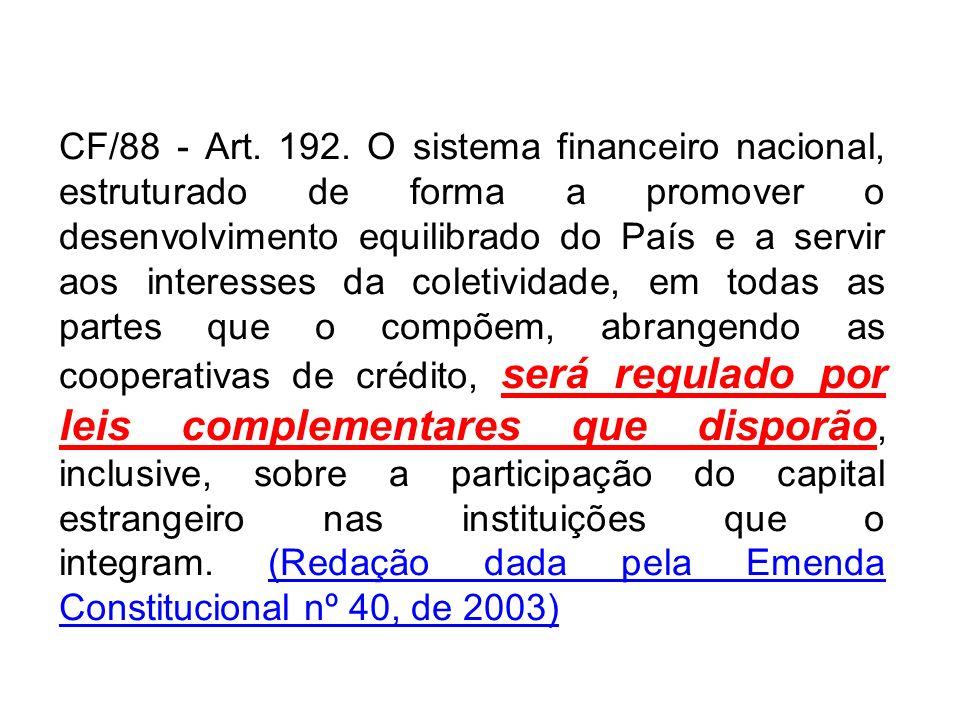 CF/88 - Art. 192. O sistema financeiro nacional, estruturado de forma a promover o desenvolvimento equilibrado do País e a servir aos interesses da co