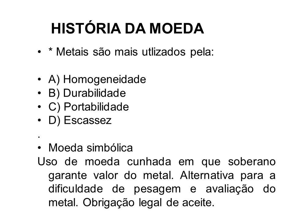 HISTÓRIA DA MOEDA * Metais são mais utlizados pela: A) Homogeneidade B) Durabilidade C) Portabilidade D) Escassez. Moeda simbólica Uso de moeda cunhad