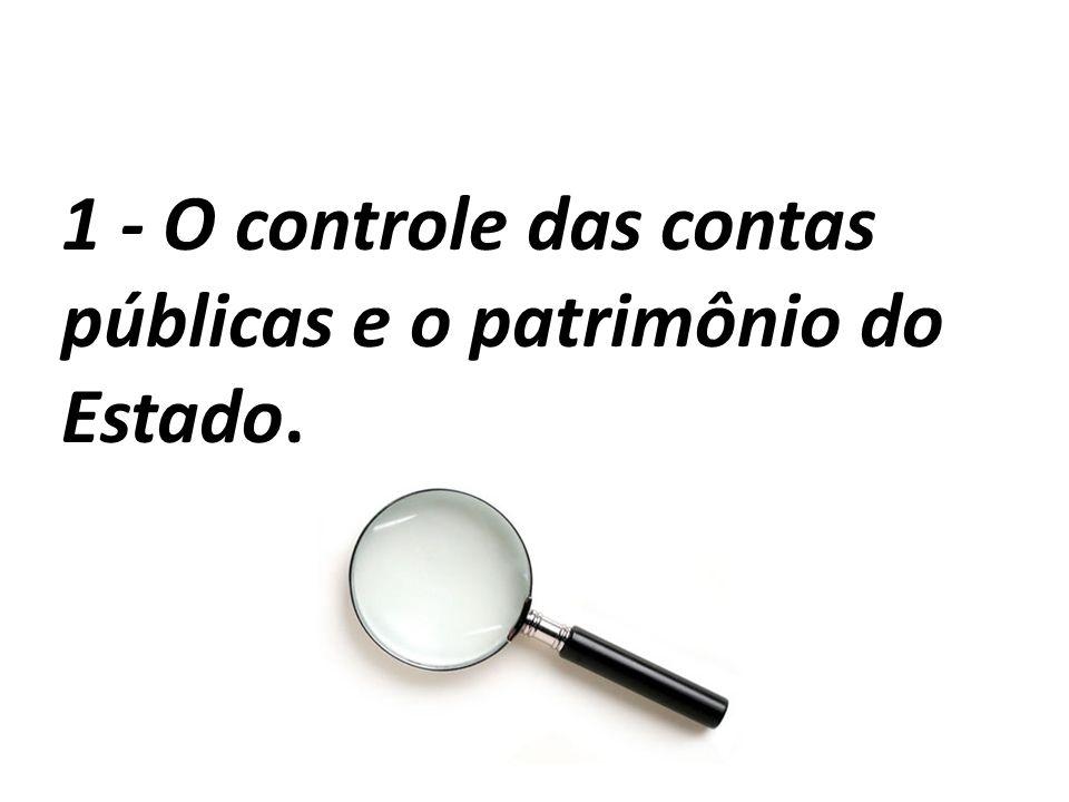1 - O controle das contas públicas e o patrimônio do Estado.