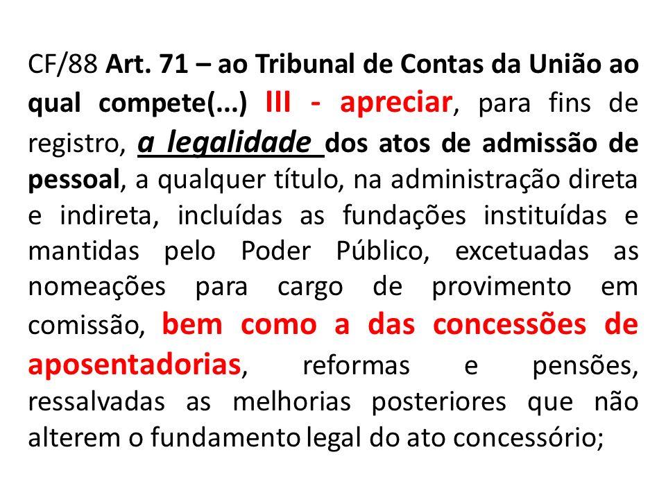 CF/88 Art. 71 – ao Tribunal de Contas da União ao qual compete(...) III - apreciar, para fins de registro, a legalidade dos atos de admissão de pessoa