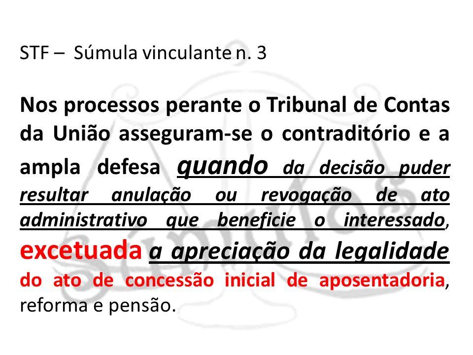 STF – Súmula vinculante n. 3 Nos processos perante o Tribunal de Contas da União asseguram-se o contraditório e a ampla defesa quando da decisão puder