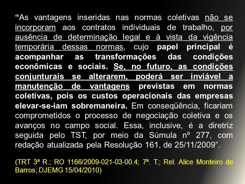 As vantagens inseridas nas normas coletivas não se incorporam aos contratos individuais de trabalho, por ausência de determinação legal e à vista da v
