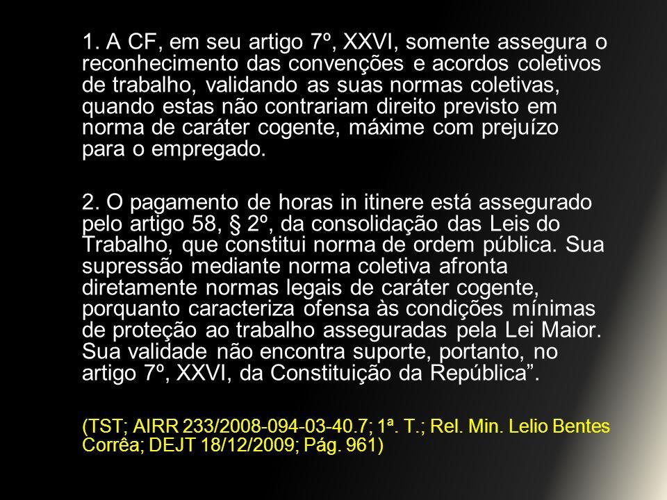 1. A CF, em seu artigo 7º, XXVI, somente assegura o reconhecimento das convenções e acordos coletivos de trabalho, validando as suas normas coletivas,