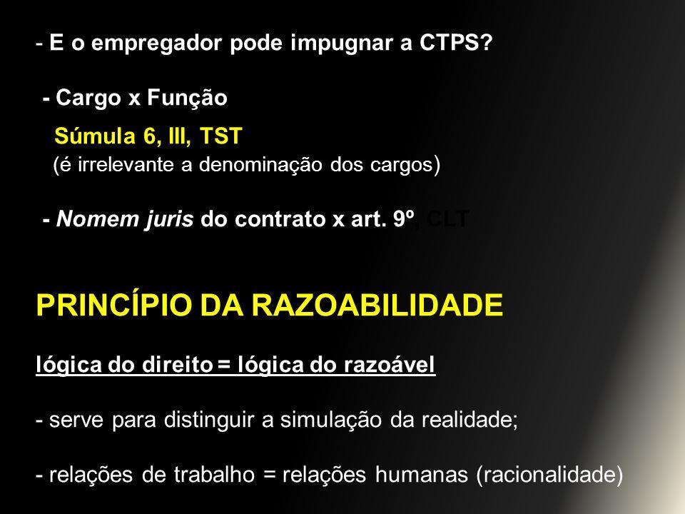- E o empregador pode impugnar a CTPS? - Cargo x Função Súmula 6, III, TST (é irrelevante a denominação dos cargos ) - Nomem juris do contrato x art.