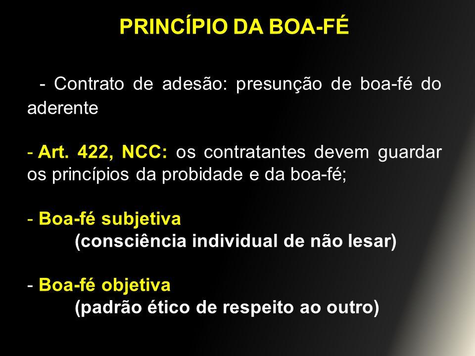 PRINCÍPIO DA BOA-FÉ - Contrato de adesão: presunção de boa-fé do aderente - Art. 422, NCC: os contratantes devem guardar os princípios da probidade e