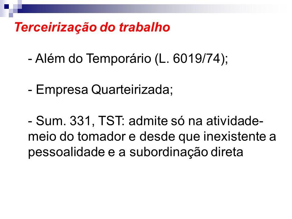 Terceirização do trabalho - Além do Temporário (L. 6019/74); - Empresa Quarteirizada; - Sum. 331, TST: admite só na atividade- meio do tomador e desde