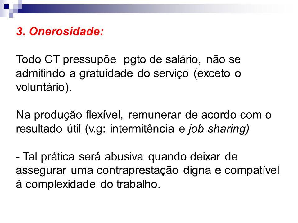 3. Onerosidade: Todo CT pressupõe pgto de salário, não se admitindo a gratuidade do serviço (exceto o voluntário). Na produção flexível, remunerar de