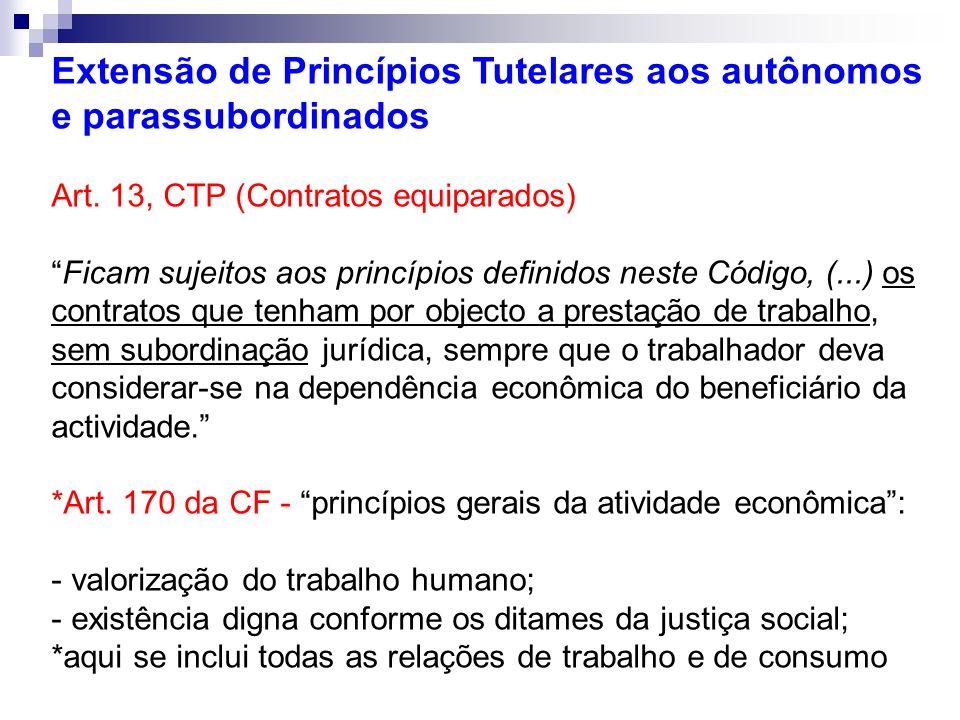 Extensão de Princípios Tutelares aos autônomos e parassubordinados Art. 13, CTP (Contratos equiparados) Ficam sujeitos aos princípios definidos neste