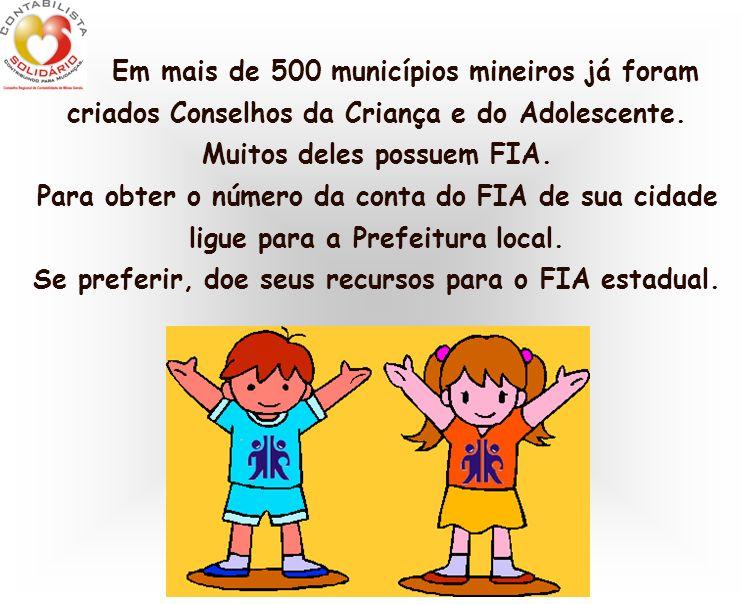 Em mais de 500 municípios mineiros já foram criados Conselhos da Criança e do Adolescente. Muitos deles possuem FIA. Para obter o número da conta do F