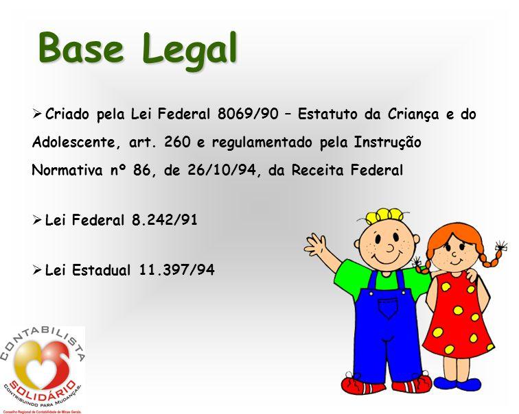 Base Legal Criado pela Lei Federal 8069/90 – Estatuto da Criança e do Adolescente, art. 260 e regulamentado pela Instrução Normativa nº 86, de 26/10/9