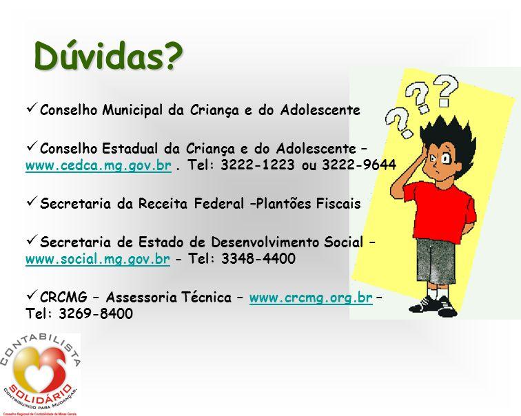 Conselho Municipal da Criança e do Adolescente Conselho Estadual da Criança e do Adolescente – www.cedca.mg.gov.br. Tel: 3222-1223 ou 3222-9644 www.ce