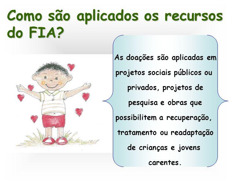 Como são aplicados os recursos do FIA? As doações são aplicadas em projetos sociais públicos ou privados, projetos de pesquisa e obras que possibilite