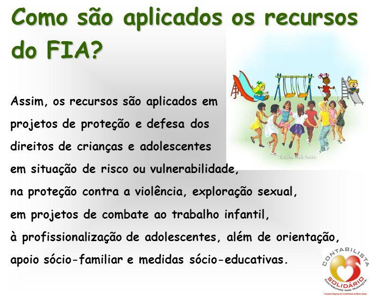 Como são aplicados os recursos do FIA? Assim, os recursos são aplicados em projetos de proteção e defesa dos direitos de crianças e adolescentes em si