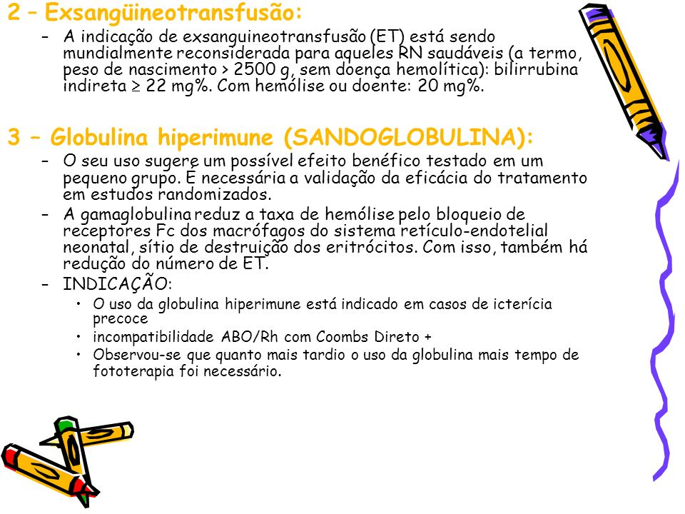2 – Exsangüineotransfusão: –A indicação de exsanguineotransfusão (ET) está sendo mundialmente reconsiderada para aqueles RN saudáveis (a termo, peso d