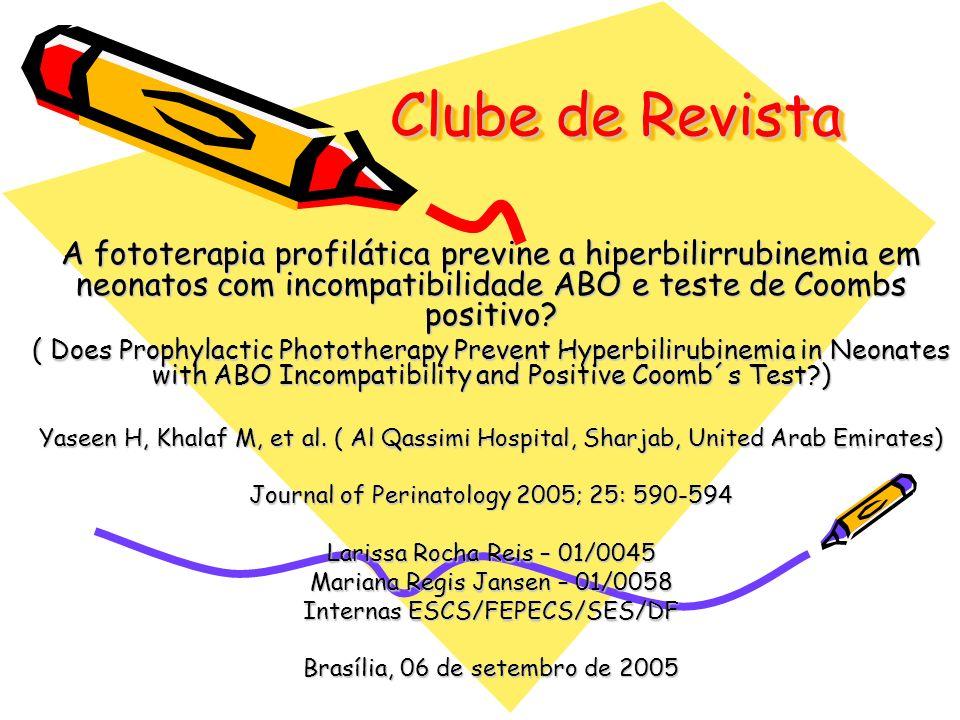 Clube de Revista A fototerapia profilática previne a hiperbilirrubinemia em neonatos com incompatibilidade ABO e teste de Coombs positivo? ( Does Prop