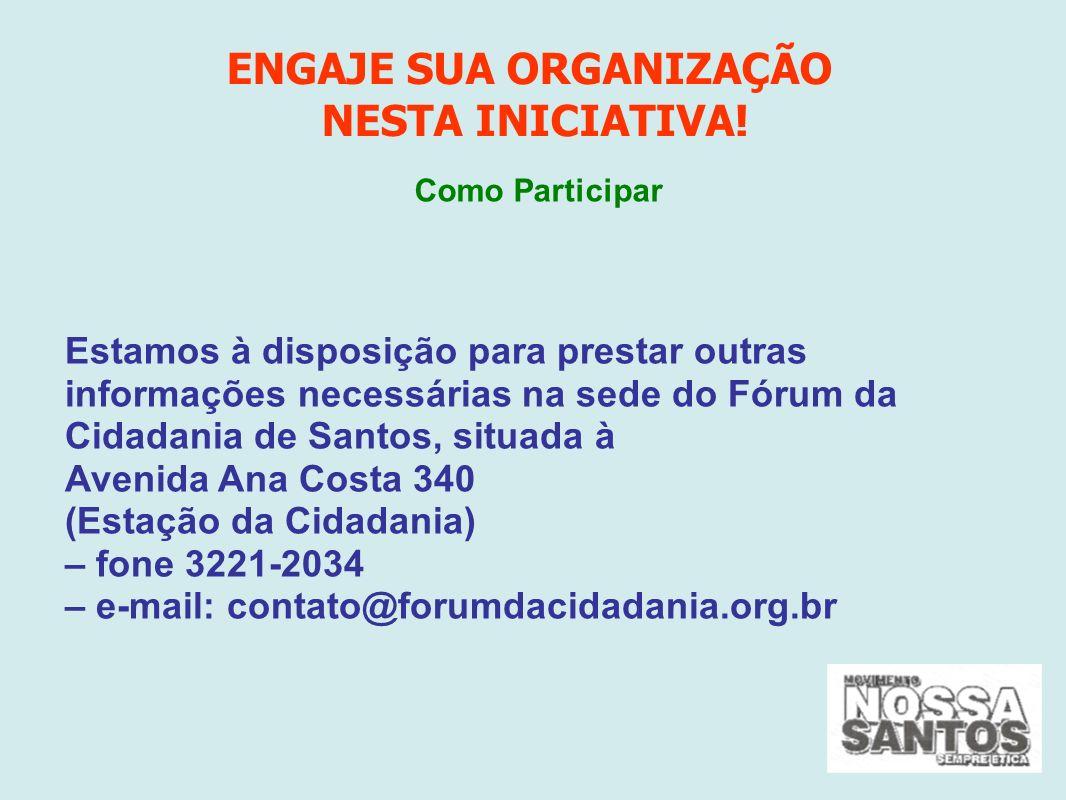 Estamos à disposição para prestar outras informações necessárias na sede do Fórum da Cidadania de Santos, situada à Avenida Ana Costa 340 (Estação da Cidadania) – fone 3221-2034 – e-mail: contato@forumdacidadania.org.br ENGAJE SUA ORGANIZAÇÃO NESTA INICIATIVA.