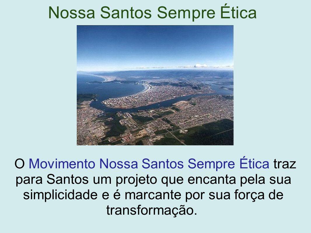Nossa Santos Sempre Ética O Movimento Nossa Santos Sempre Ética traz para Santos um projeto que encanta pela sua simplicidade e é marcante por sua força de transformação.