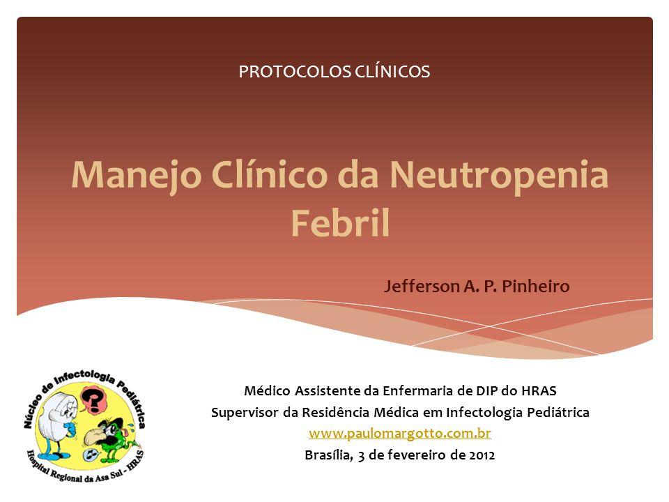 Febre: T ax 38 °C por 1 h ou dois episódios com intervalo de 12h; Neutropenia Neutrófilos totais (NT) 500 cel/mm 3 NT < 1000 cel/ mm 3 com tendência à queda nas próximas 48h.