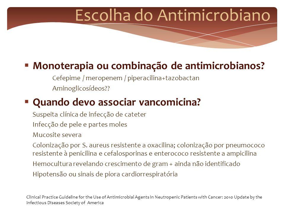 Escolha do Antimicrobiano Monoterapia ou combinação de antimicrobianos? Cefepime / meropenem / piperacilina+tazobactan Aminoglicosídeos?? Quando devo