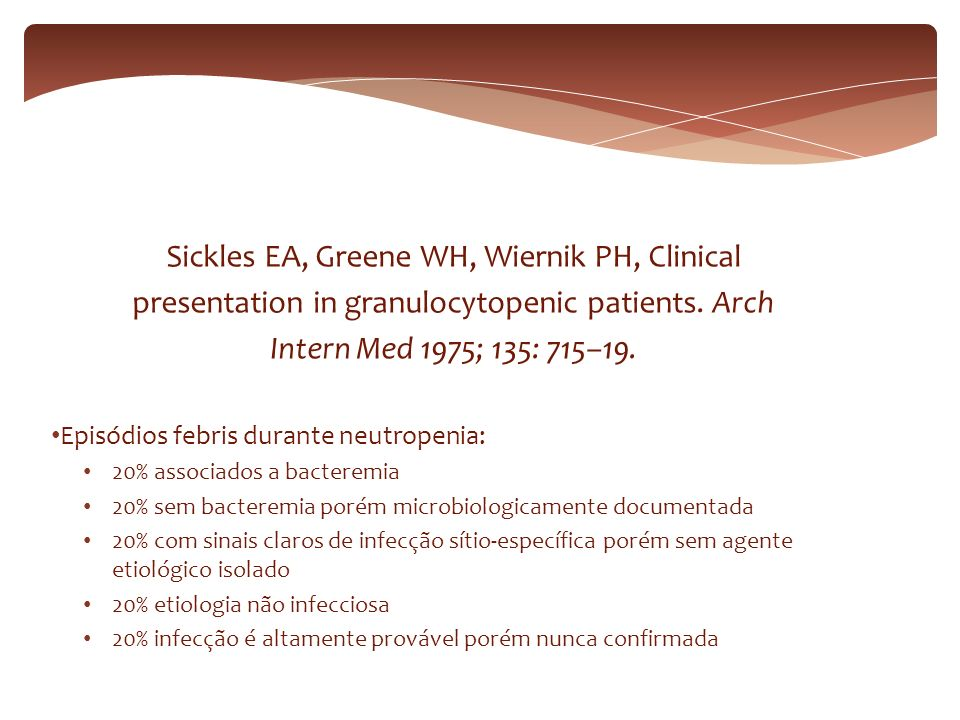 Sickles EA, Greene WH, Wiernik PH, Clinical presentation in granulocytopenic patients.