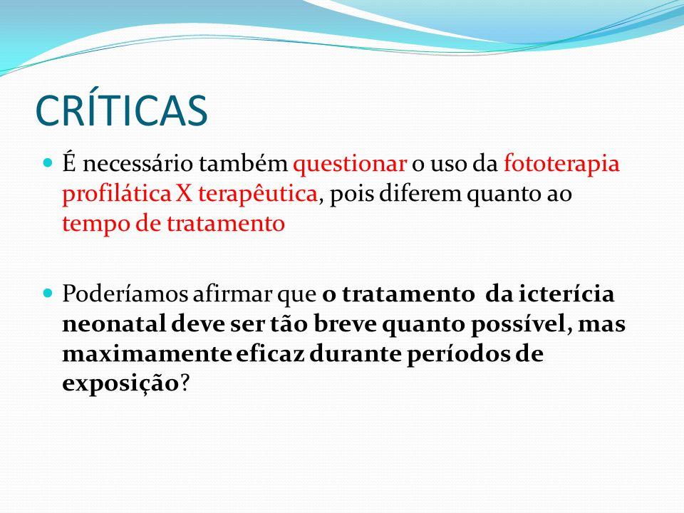 CRÍTICAS É necessário também questionar o uso da fototerapia profilática X terapêutica, pois diferem quanto ao tempo de tratamento Poderíamos afirmar