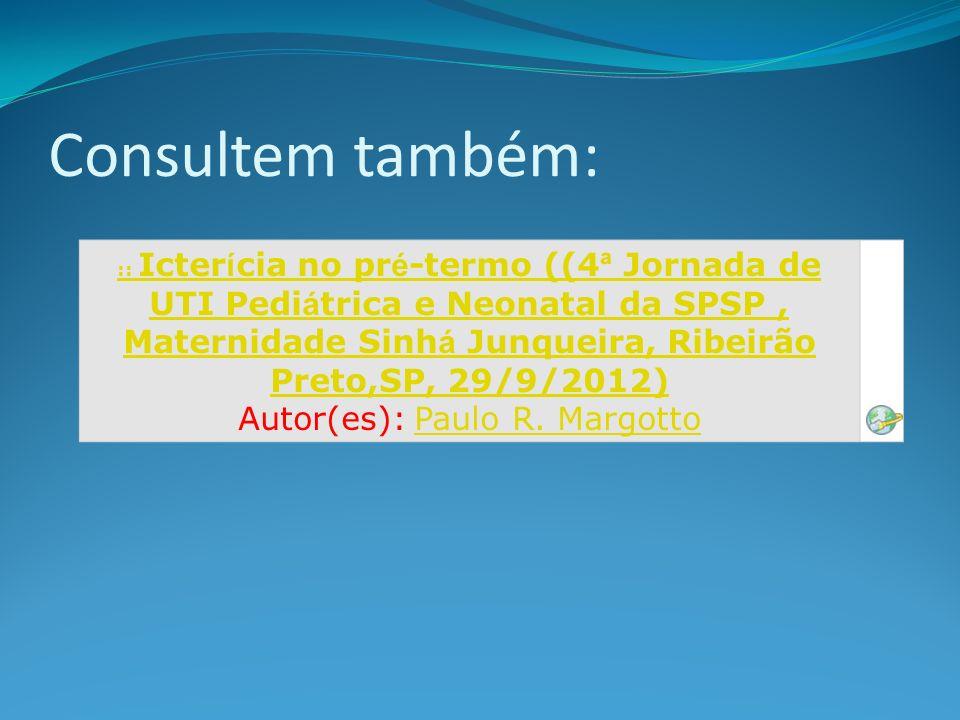 Consultem também: :: Icter í cia no pr é -termo ((4 ª Jornada de UTI Pedi á trica e Neonatal da SPSP, Maternidade Sinh á Junqueira, Ribeirão Preto,SP,