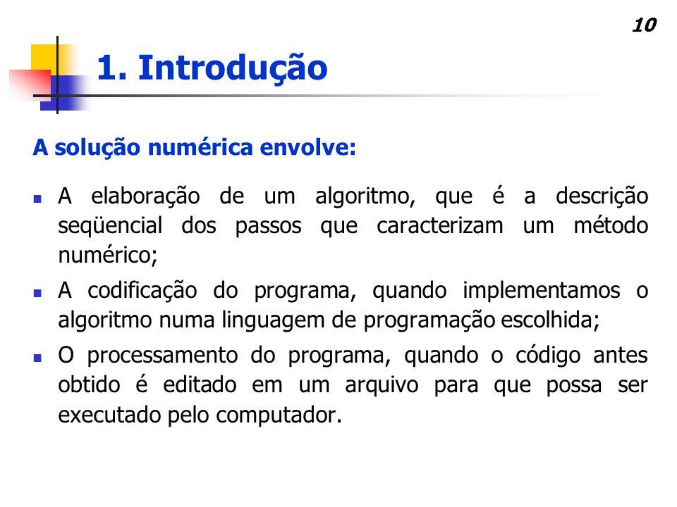 10 A elaboração de um algoritmo, que é a descrição seqüencial dos passos que caracterizam um método numérico; A codificação do programa, quando implem